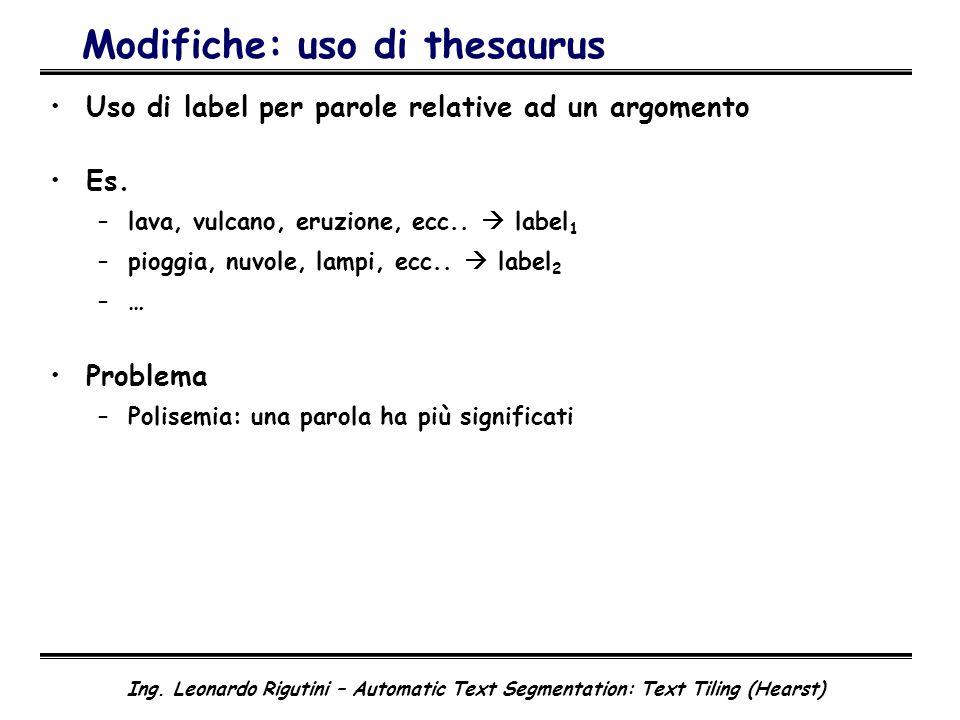 Ing. Leonardo Rigutini – Automatic Text Segmentation: Text Tiling (Hearst) Modifiche: uso di thesaurus Uso di label per parole relative ad un argoment