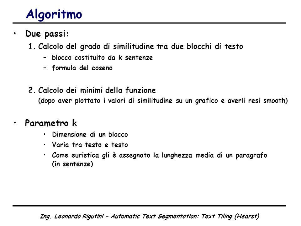 Ing. Leonardo Rigutini – Automatic Text Segmentation: Text Tiling (Hearst) Algoritmo Due passi: 1.Calcolo del grado di similitudine tra due blocchi di