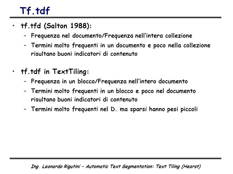 Ing. Leonardo Rigutini – Automatic Text Segmentation: Text Tiling (Hearst) Tf.tdf tf.tfd (Salton 1988): –Frequenza nel documento/Frequenza nellintera