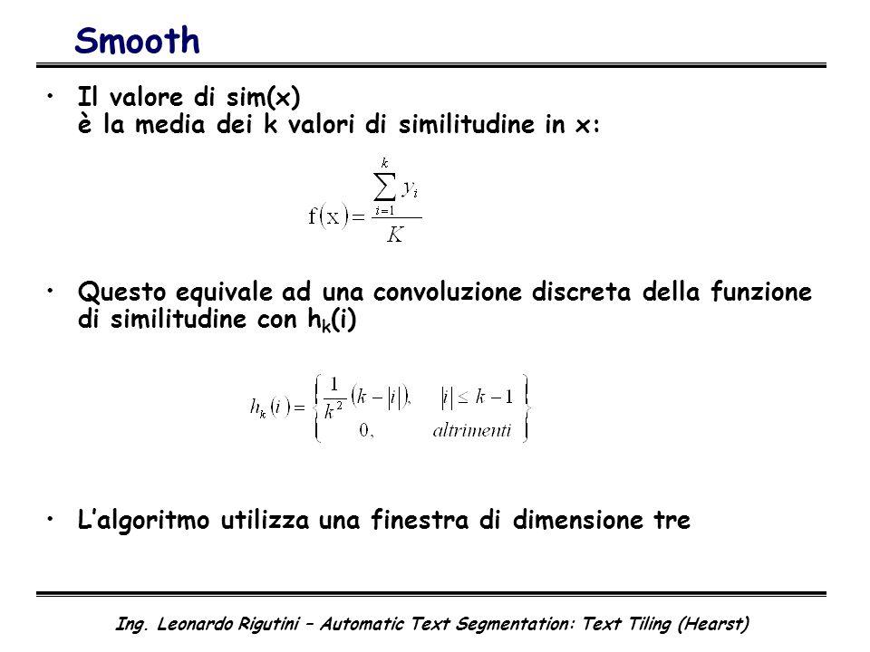 Ing. Leonardo Rigutini – Automatic Text Segmentation: Text Tiling (Hearst) Smooth Il valore di sim(x) è la media dei k valori di similitudine in x: Qu