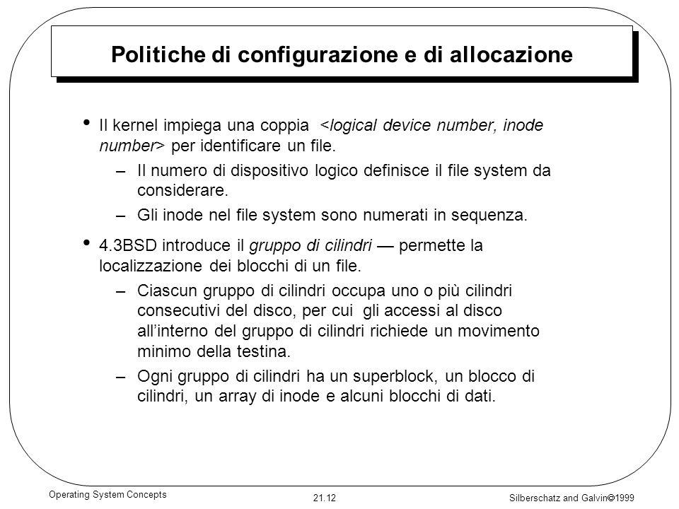 Silberschatz and Galvin 1999 21.12 Operating System Concepts Politiche di configurazione e di allocazione Il kernel impiega una coppia per identificare un file.