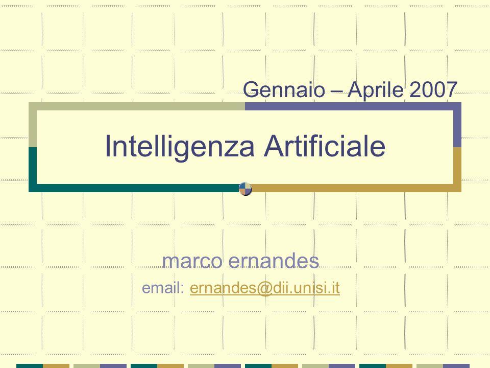 Intelligenza Artificiale marco ernandes email: ernandes@dii.unisi.iternandes@dii.unisi.it Gennaio – Aprile 2007