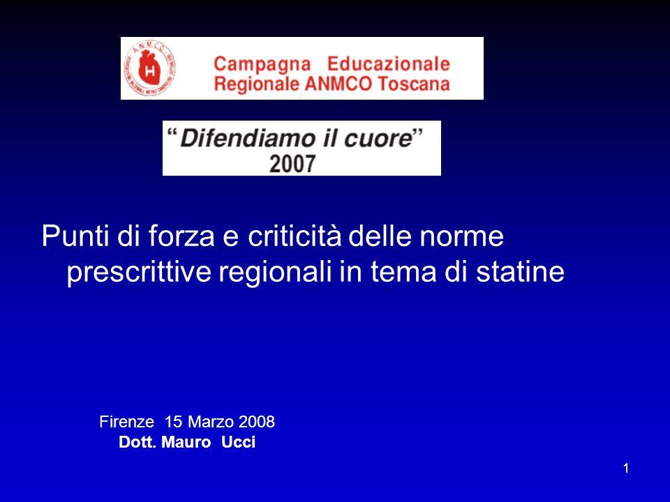 1 Punti di forza e criticità delle norme prescrittive regionali in tema di statine Firenze 15 Marzo 2008 Dott. Mauro Ucci