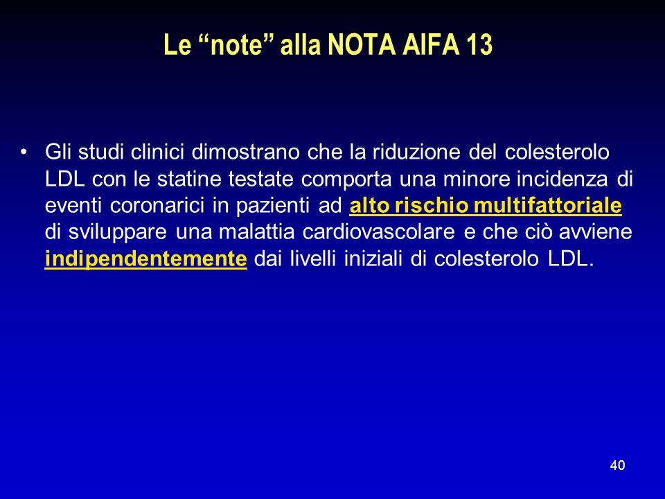 40 Le note alla NOTA AIFA 13 Gli studi clinici dimostrano che la riduzione del colesterolo LDL con le statine testate comporta una minore incidenza di