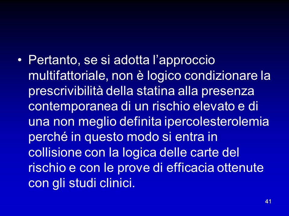 41 Pertanto, se si adotta lapproccio multifattoriale, non è logico condizionare la prescrivibilità della statina alla presenza contemporanea di un ris