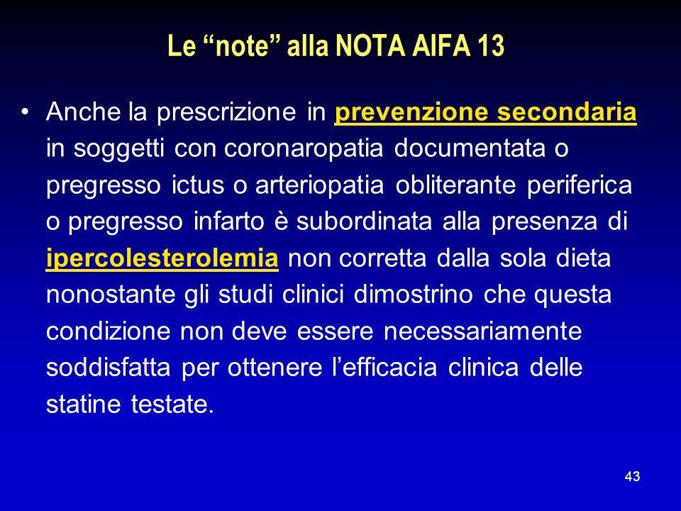 43 Le note alla NOTA AIFA 13 Anche la prescrizione in prevenzione secondaria in soggetti con coronaropatia documentata o pregresso ictus o arteriopati