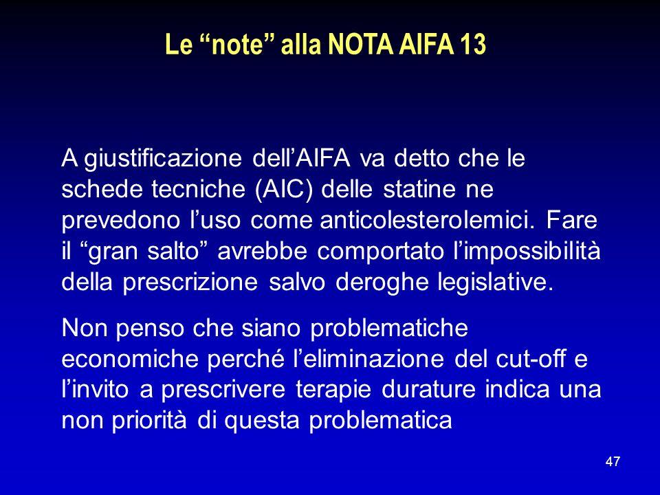 47 Le note alla NOTA AIFA 13 A giustificazione dellAIFA va detto che le schede tecniche (AIC) delle statine ne prevedono luso come anticolesterolemici