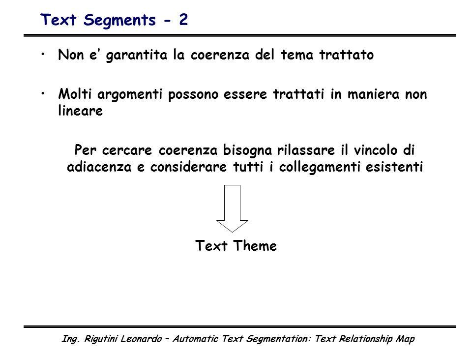 Ing. Rigutini Leonardo – Automatic Text Segmentation: Text Relationship Map Text Segments - 2 Non e garantita la coerenza del tema trattato Molti argo
