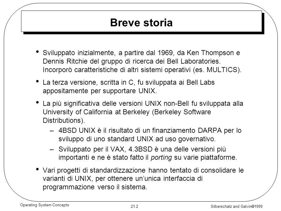 Silberschatz and Galvin 1999 21.2 Operating System Concepts Breve storia Sviluppato inizialmente, a partire dal 1969, da Ken Thompson e Dennis Ritchie