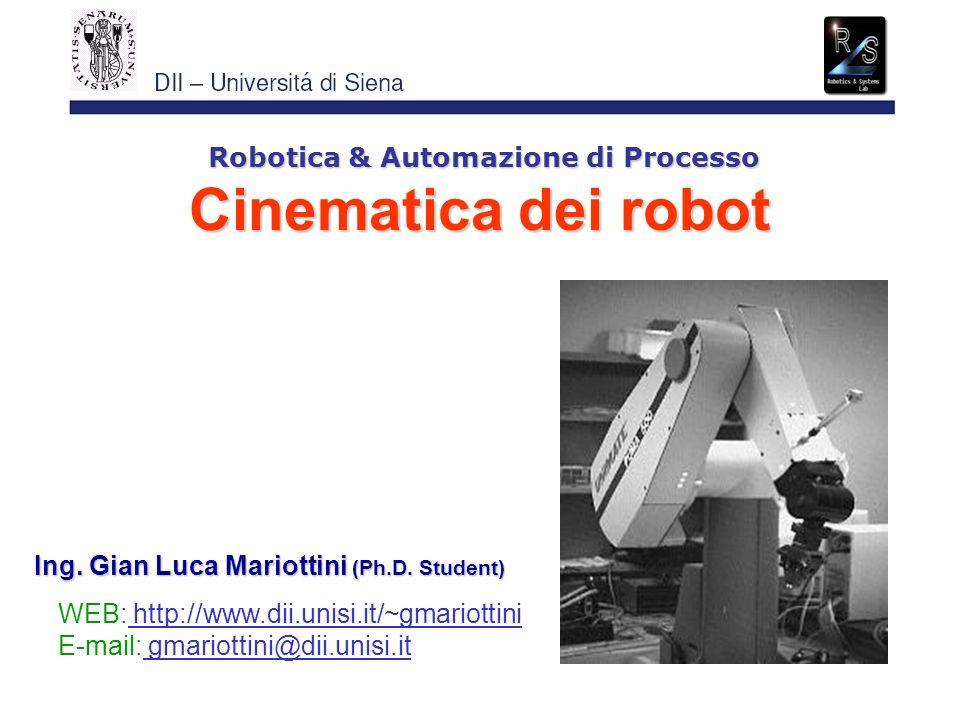 Robotica & Automazione di Processo Ing. Gian Luca Mariottini (Ph.D. Student) WEB: http://www.dii.unisi.it/~gmariottini E-mail: gmariottini@dii.unisi.i