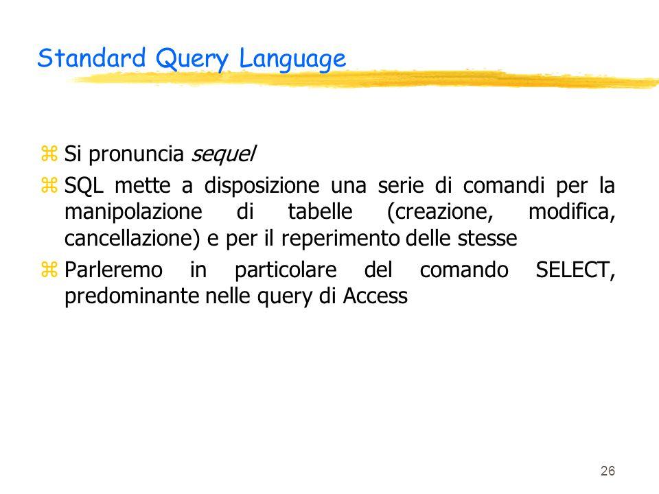 26 Standard Query Language zSi pronuncia sequel zSQL mette a disposizione una serie di comandi per la manipolazione di tabelle (creazione, modifica, c