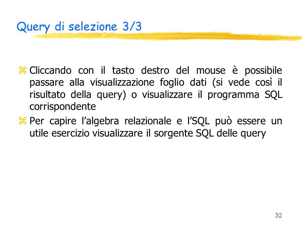 32 Query di selezione 3/3 zCliccando con il tasto destro del mouse è possibile passare alla visualizzazione foglio dati (si vede così il risultato del