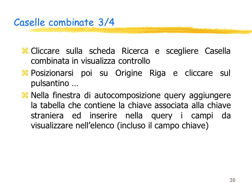 39 Caselle combinate 3/4 zCliccare sulla scheda Ricerca e scegliere Casella combinata in visualizza controllo zPosizionarsi poi su Origine Riga e clic