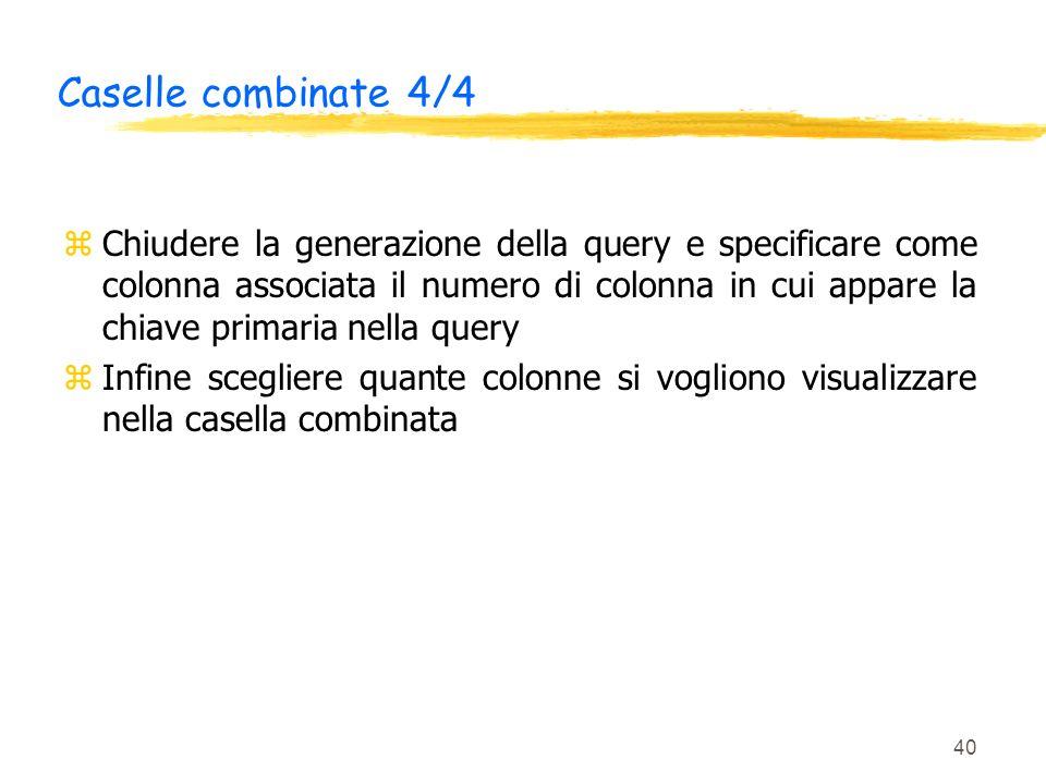 40 Caselle combinate 4/4 zChiudere la generazione della query e specificare come colonna associata il numero di colonna in cui appare la chiave primar