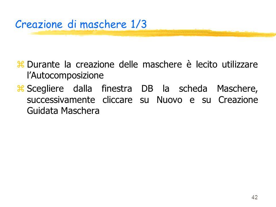 42 Creazione di maschere 1/3 zDurante la creazione delle maschere è lecito utilizzare lAutocomposizione zScegliere dalla finestra DB la scheda Mascher