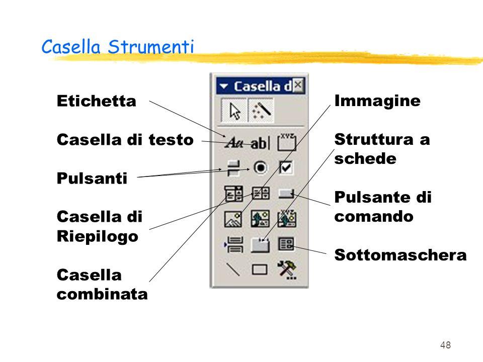 48 Casella Strumenti Etichetta Casella di testo Pulsanti Casella di Riepilogo Casella combinata Immagine Struttura a schede Pulsante di comando Sottom