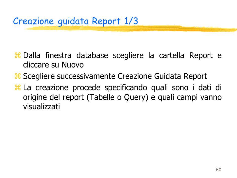 50 Creazione guidata Report 1/3 zDalla finestra database scegliere la cartella Report e cliccare su Nuovo zScegliere successivamente Creazione Guidata