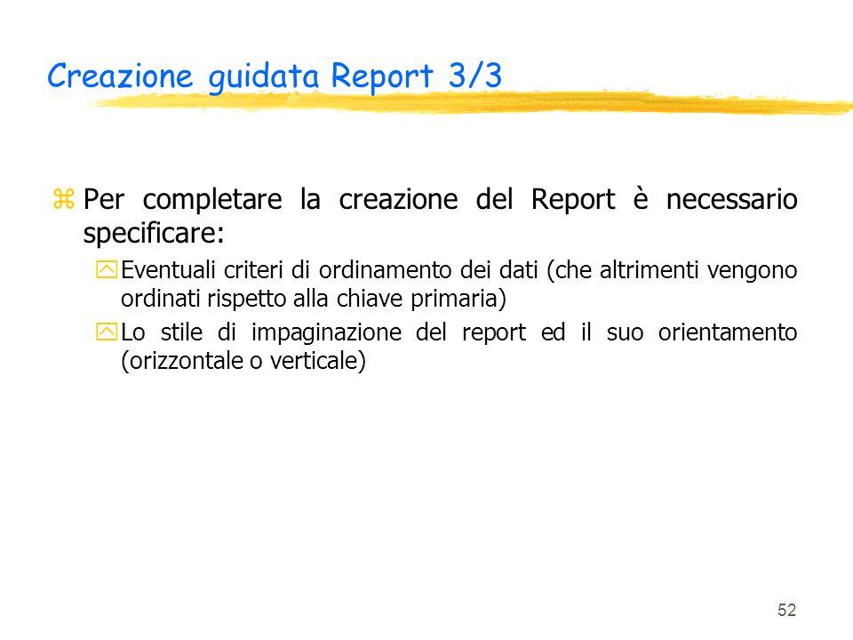 52 Creazione guidata Report 3/3 zPer completare la creazione del Report è necessario specificare: yEventuali criteri di ordinamento dei dati (che altr