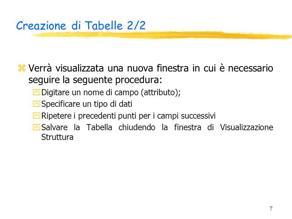 7 Creazione di Tabelle 2/2 zVerrà visualizzata una nuova finestra in cui è necessario seguire la seguente procedura: yDigitare un nome di campo (attri