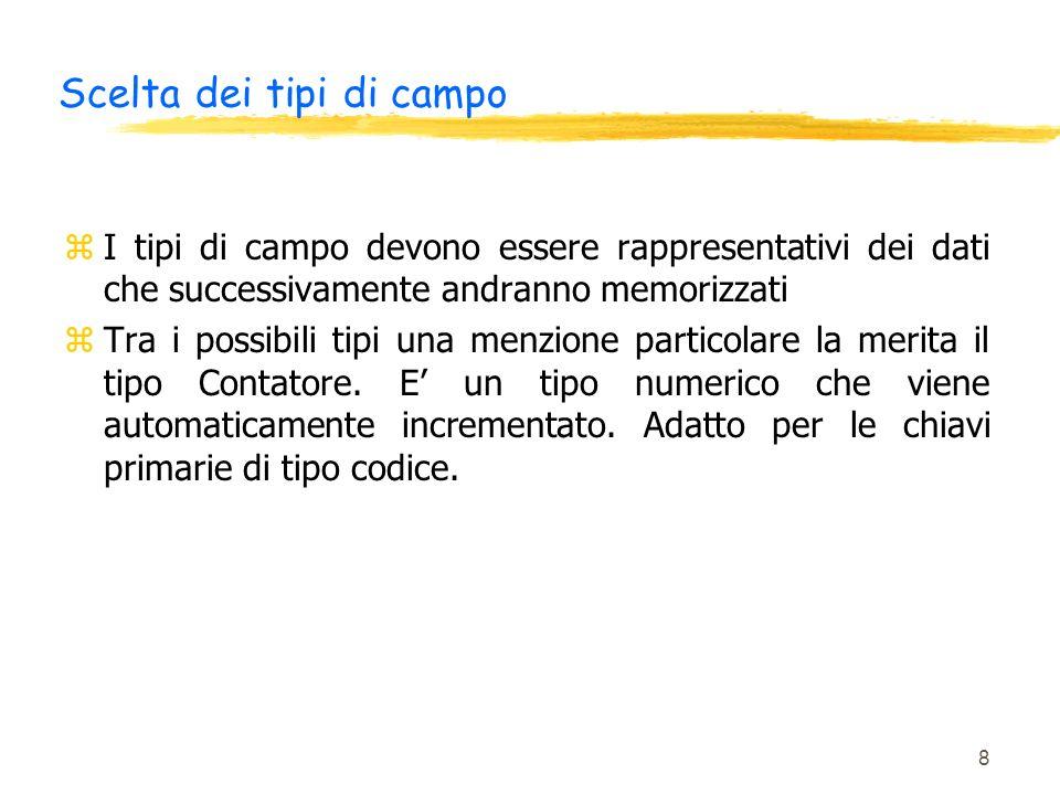8 Scelta dei tipi di campo zI tipi di campo devono essere rappresentativi dei dati che successivamente andranno memorizzati zTra i possibili tipi una