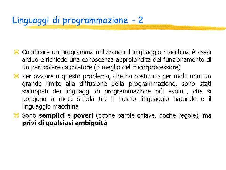 Linguaggi di programmazione - 2 zCodificare un programma utilizzando il linguaggio macchina è assai arduo e richiede una conoscenza approfondita del f