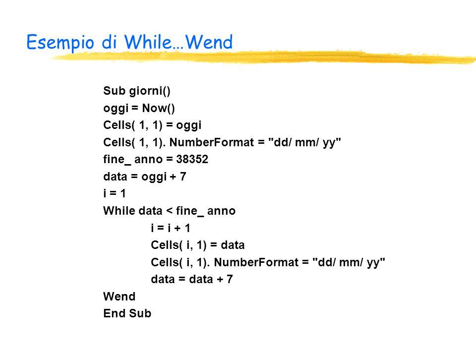 Esempio di While…Wend Sub giorni() oggi = Now() Cells( 1, 1) = oggi Cells( 1, 1).