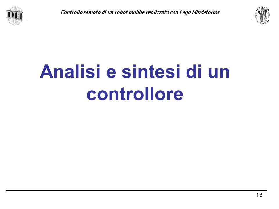 13 Analisi e sintesi di un controllore Controllo remoto di un robot mobile realizzato con Lego Mindstorms