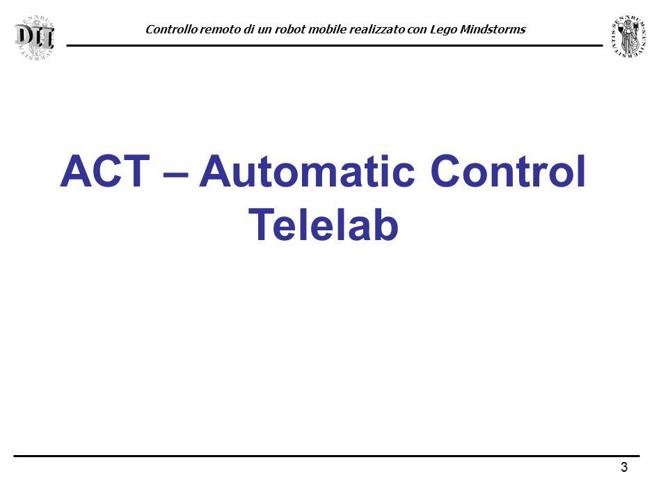 3 ACT – Automatic Control Telelab Controllo remoto di un robot mobile realizzato con Lego Mindstorms