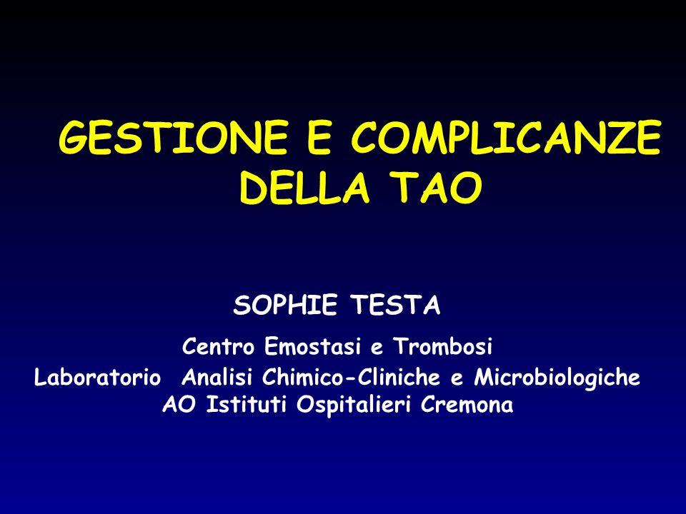 GESTIONE E COMPLICANZE DELLA TAO SOPHIE TESTA Centro Emostasi e Trombosi Laboratorio Analisi Chimico-Cliniche e Microbiologiche AO Istituti Ospitalier