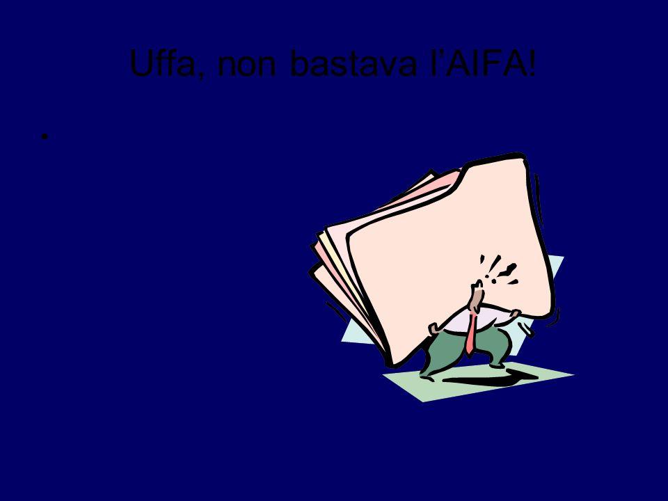 Uffa, non bastava lAIFA!