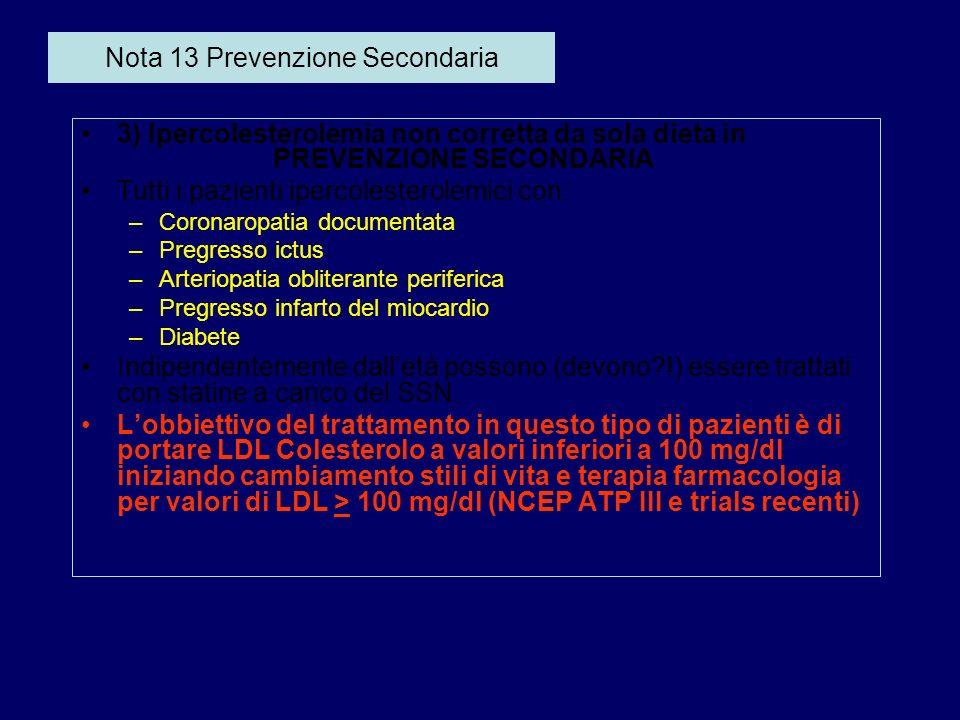Nota 13 Prevenzione Secondaria 3) Ipercolesterolemia non corretta da sola dieta in PREVENZIONE SECONDARIA Tutti i pazienti ipercolesterolemici con: –C