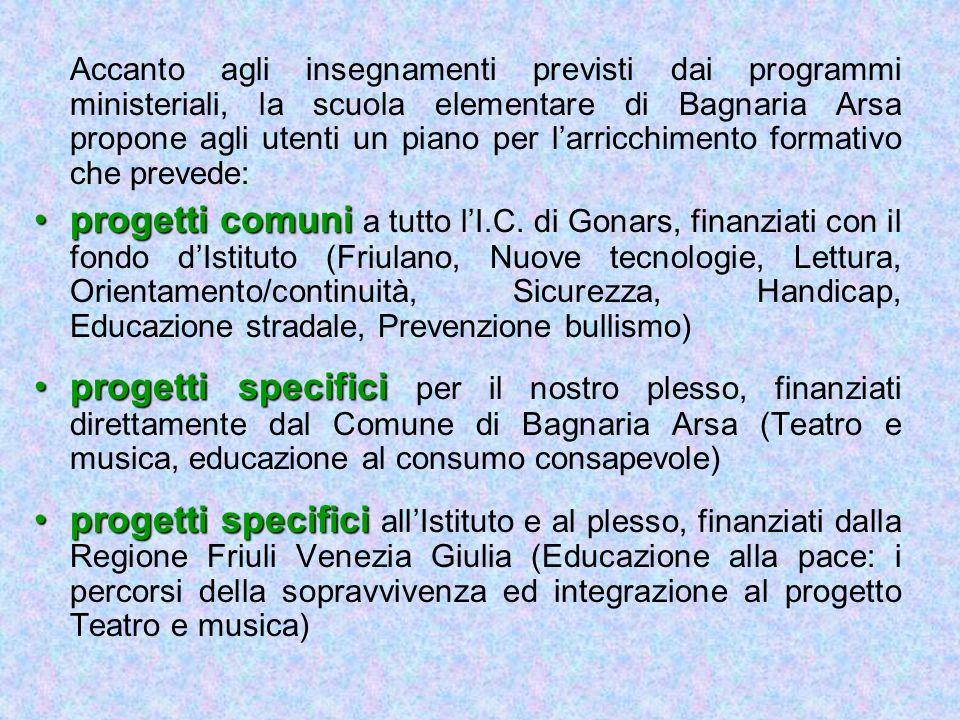 Accanto agli insegnamenti previsti dai programmi ministeriali, la scuola elementare di Bagnaria Arsa propone agli utenti un piano per larricchimento f