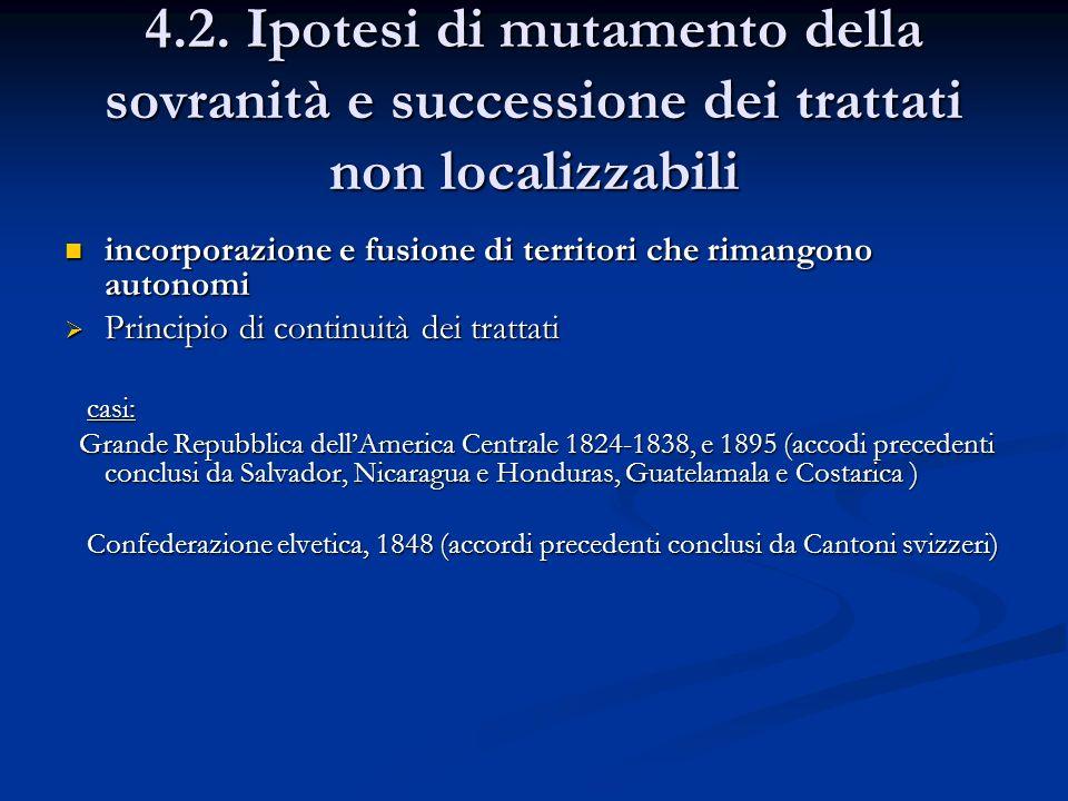 4.2. Ipotesi di mutamento della sovranità e successione dei trattati non localizzabili incorporazione e fusione di territori che rimangono autonomi in