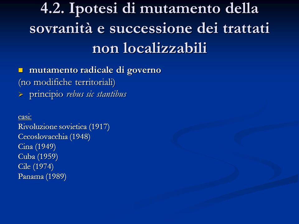 4.2. Ipotesi di mutamento della sovranità e successione dei trattati non localizzabili mutamento radicale di governo mutamento radicale di governo (no