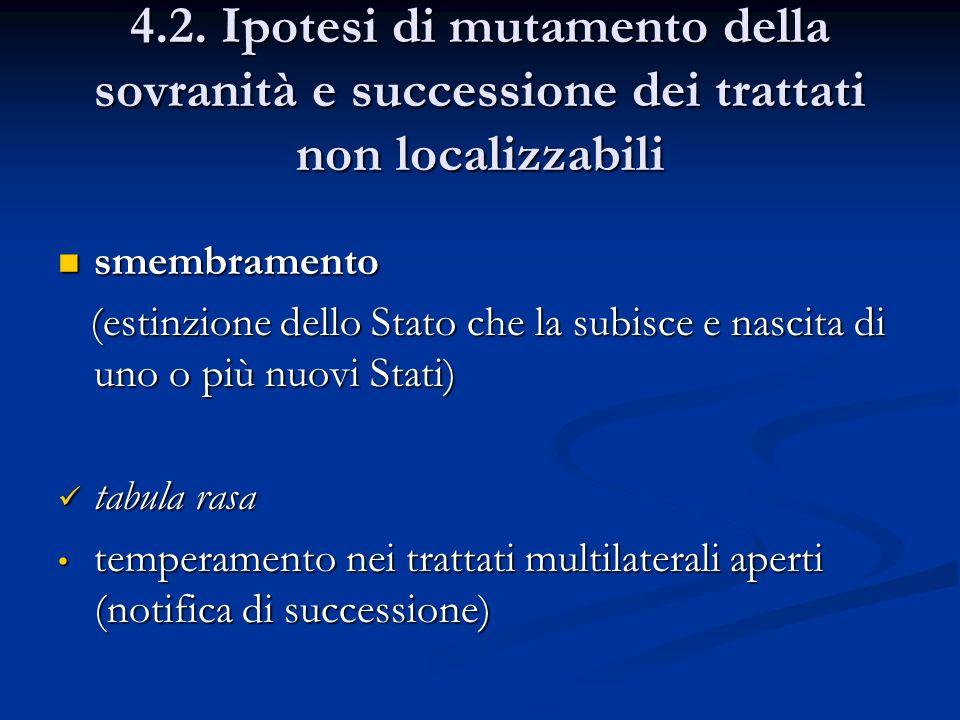 4.2. Ipotesi di mutamento della sovranità e successione dei trattati non localizzabili smembramento smembramento (estinzione dello Stato che la subisc