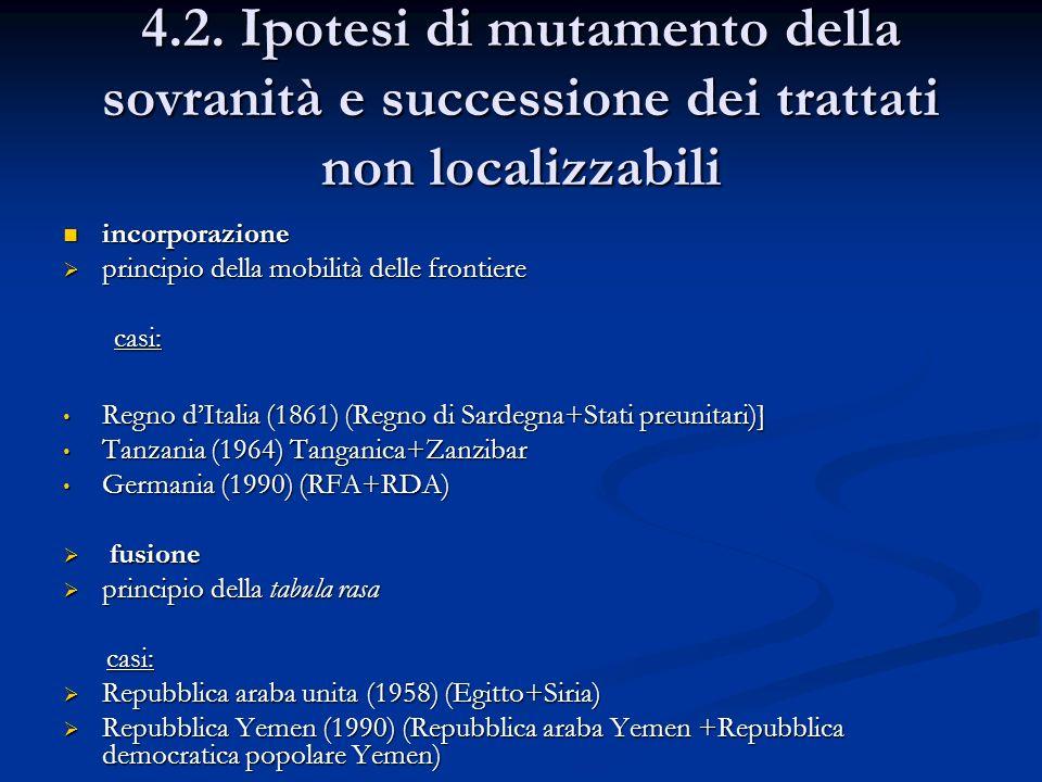 4.2. Ipotesi di mutamento della sovranità e successione dei trattati non localizzabili incorporazione incorporazione principio della mobilità delle fr