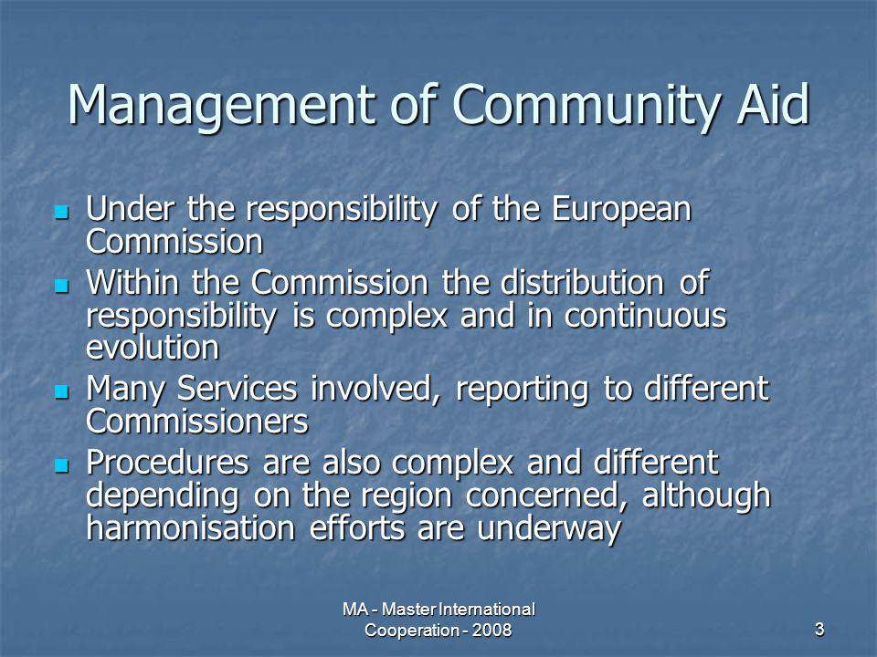 MA - Master International Cooperation - 200834 Le gare dappalto – regole di origine e nazionalità Tradizionalmente entità europee, del paese beneficiario, o di un paese firmatario dellaccordo di riferimento (Cotonou per esempio).