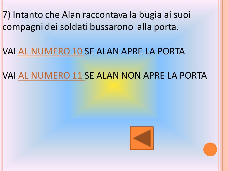 6) Alan fidandosi dei suoi amici gli raccontò ciò che era accaduto.