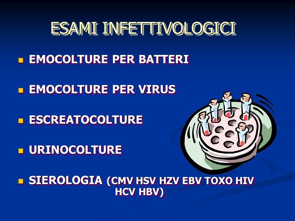 ESAMI INFETTIVOLOGICI EMOCOLTURE PER BATTERI EMOCOLTURE PER BATTERI EMOCOLTURE PER VIRUS EMOCOLTURE PER VIRUS ESCREATOCOLTURE ESCREATOCOLTURE URINOCOL