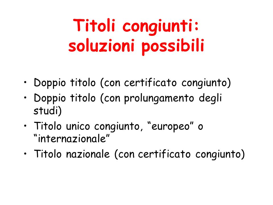 Titoli congiunti: soluzioni possibili Doppio titolo (con certificato congiunto) Doppio titolo (con prolungamento degli studi) Titolo unico congiunto,