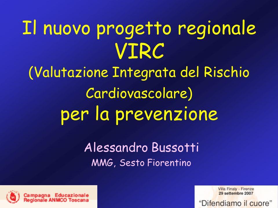 Il nuovo progetto regionale VIRC (Valutazione Integrata del Rischio Cardiovascolare) per la prevenzione Alessandro Bussotti MMG, Sesto Fiorentino