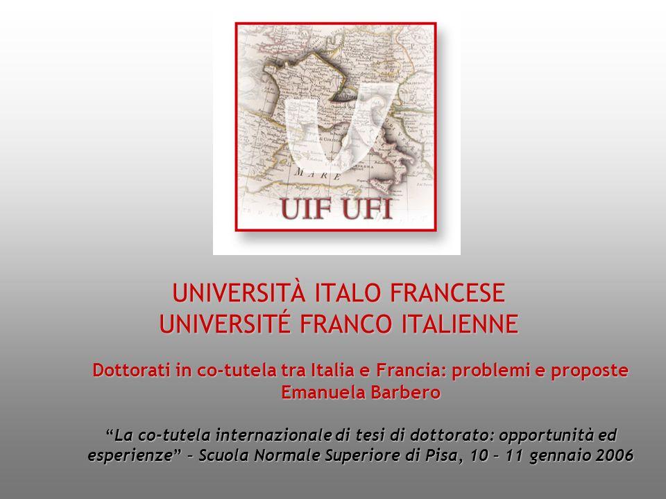 UNIVERSITÀ ITALO FRANCESE UNIVERSITÉ FRANCO ITALIENNE Dottorati in co-tutela tra Italia e Francia: problemi e proposte Emanuela Barbero La co-tutela i