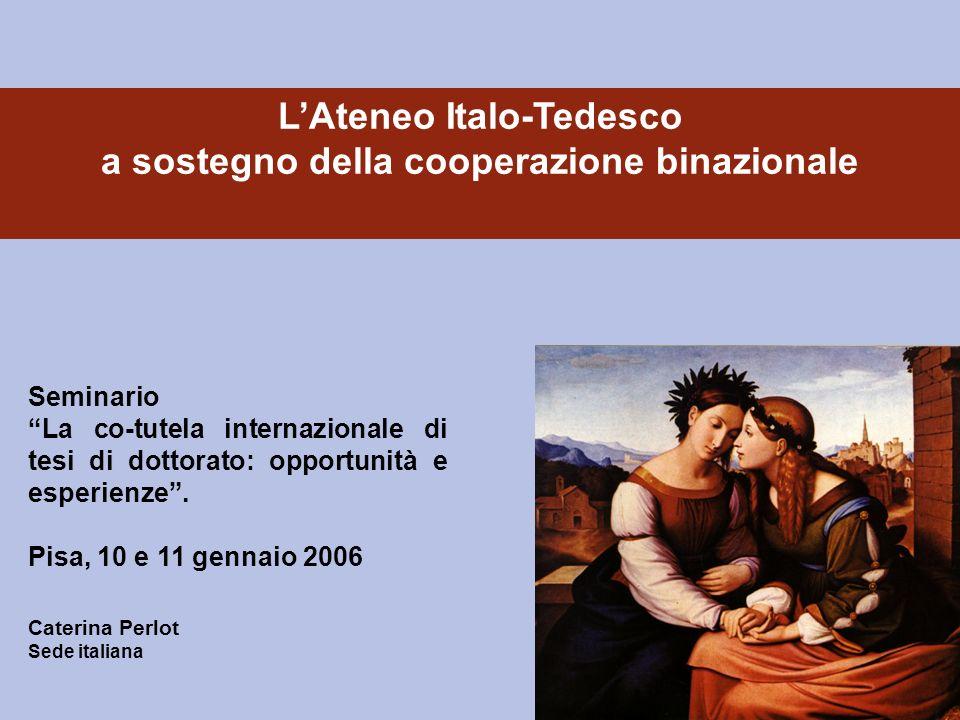 Caterina Perlot Sede italiana LAteneo Italo-Tedesco a sostegno della cooperazione binazionale Seminario La co-tutela internazionale di tesi di dottorato: opportunità e esperienze.