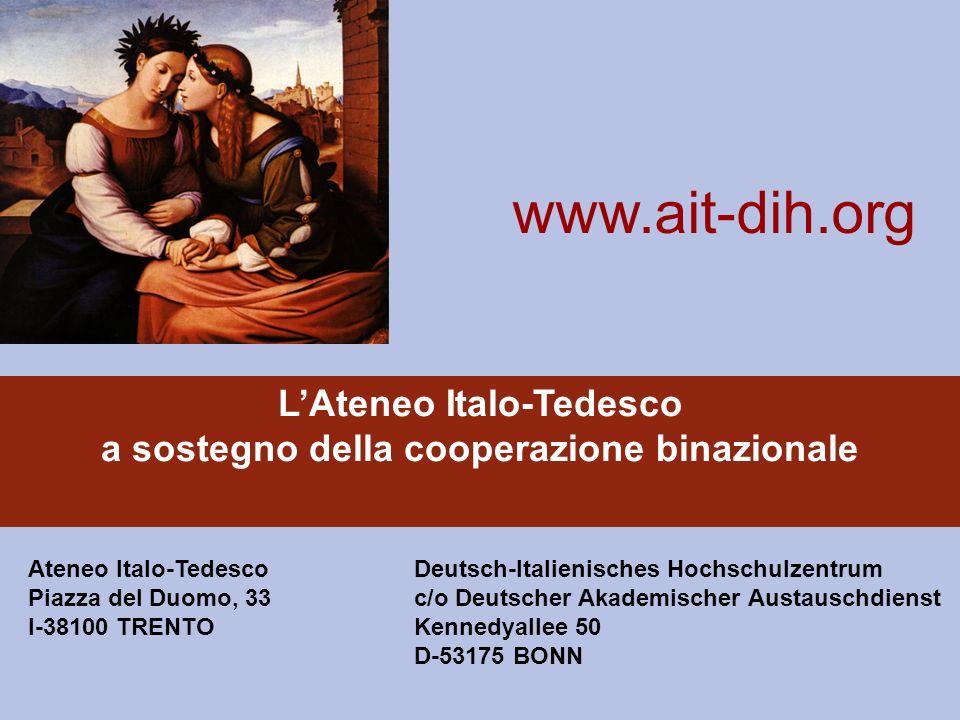 Ateneo Italo-Tedesco Piazza del Duomo, 33 I-38100 TRENTO Deutsch-Italienisches Hochschulzentrum c/o Deutscher Akademischer Austauschdienst Kennedyallee 50 D-53175 BONN www.ait-dih.org LAteneo Italo-Tedesco a sostegno della cooperazione binazionale
