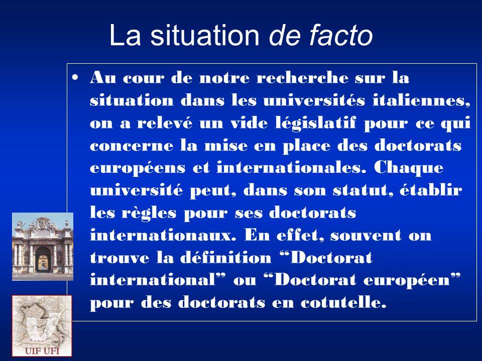 La situation de facto Au cour de notre recherche sur la situation dans les universités italiennes, on a relevé un vide législatif pour ce qui concerne la mise en place des doctorats européens et internationales.