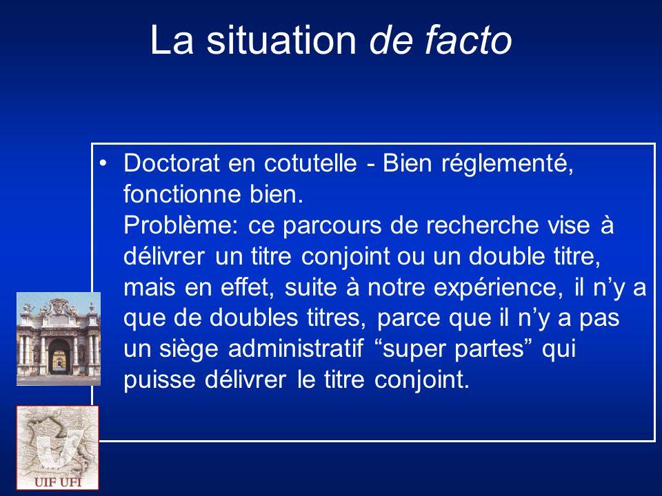 La situation de facto Doctorat en cotutelle - Bien réglementé, fonctionne bien.