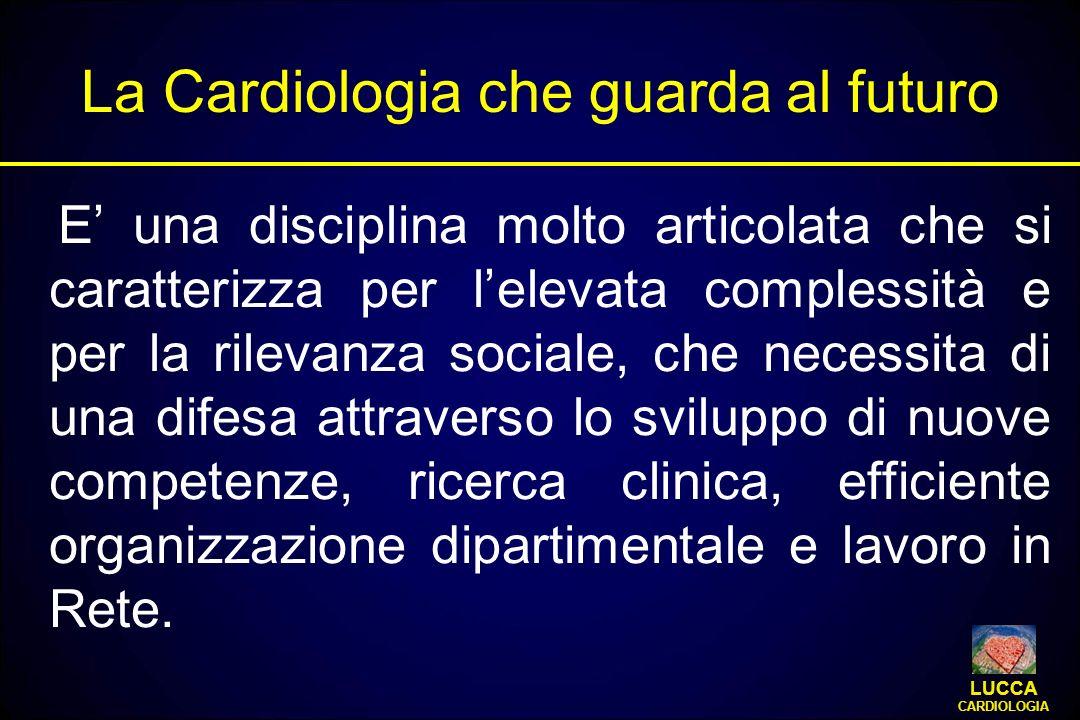 La Cardiologia che guarda al futuro E una disciplina molto articolata che si caratterizza per lelevata complessità e per la rilevanza sociale, che nec