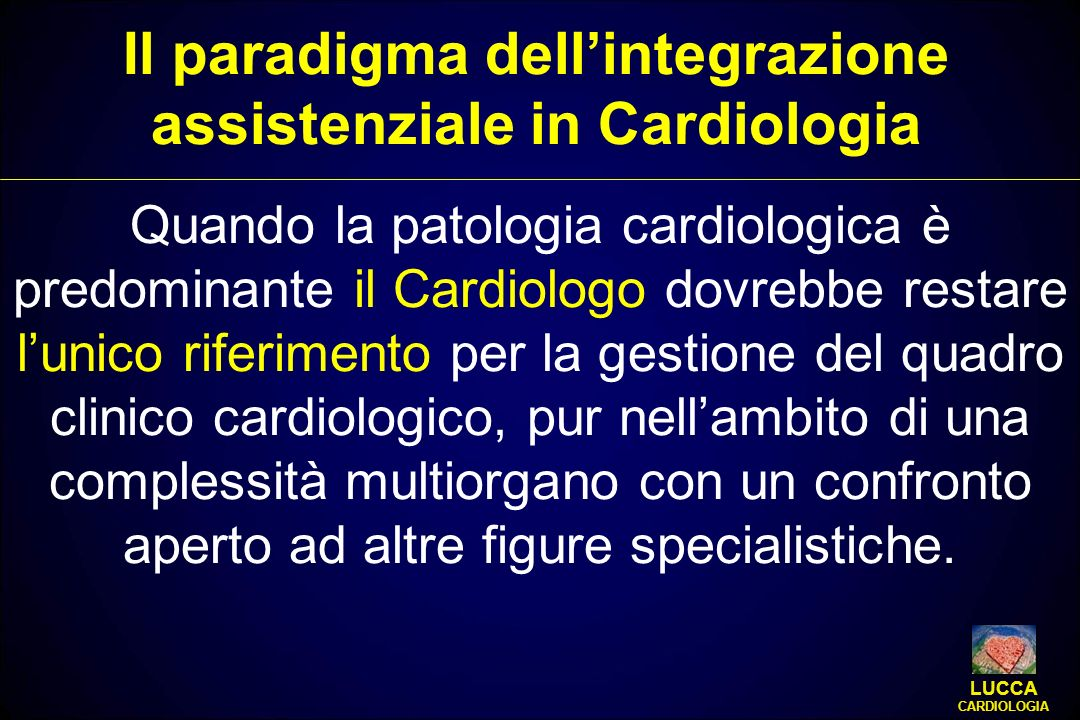 Quando la patologia cardiologica è predominante il Cardiologo dovrebbe restare lunico riferimento per la gestione del quadro clinico cardiologico, pur