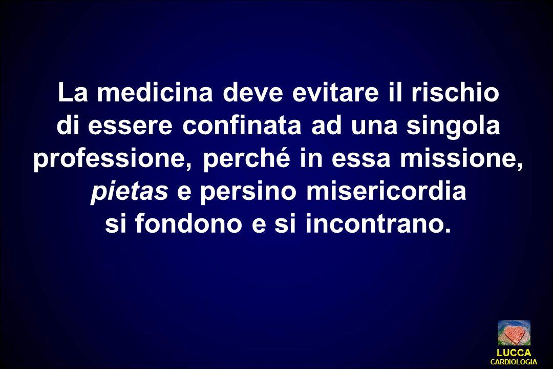 La medicina deve evitare il rischio di essere confinata ad una singola professione, perché in essa missione, pietas e persino misericordia si fondono