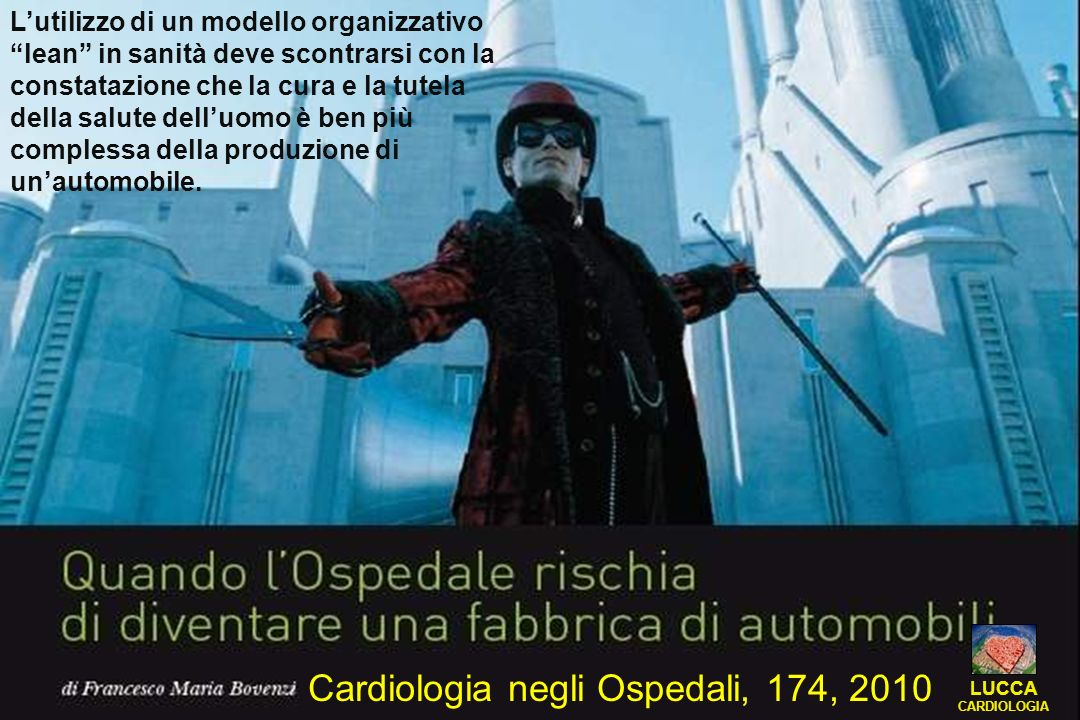 Cardiologia negli Ospedali, 174, 2010 Lutilizzo di un modello organizzativo lean in sanità deve scontrarsi con la constatazione che la cura e la tutel
